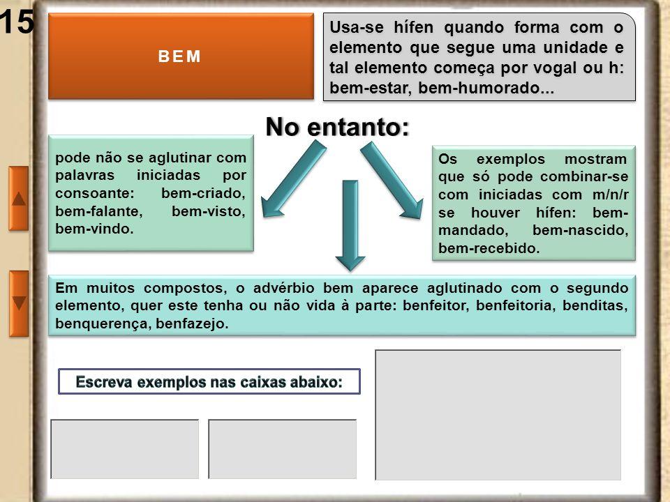 15 BEM Usa-se hífen quando forma com o elemento que segue uma unidade e tal elemento começa por vogal ou h: bem-estar, bem-humorado... Espaço para obs