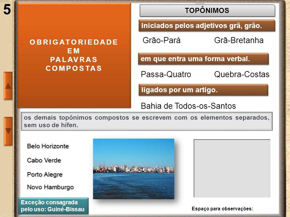 5 OBRIGATORIEDADE EM PALAVRAS COMPOSTAS OBRIGATORIEDADE EM PALAVRAS COMPOSTAS TOPÔNIMOS Grão-Pará iniciados pelos adjetivos grã, grão. Grã-Bretanha em