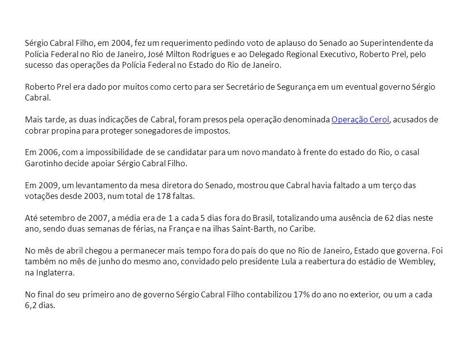 Sérgio Cabral Filho, em 2004, fez um requerimento pedindo voto de aplauso do Senado ao Superintendente da Polícia Federal no Rio de Janeiro, José Milt