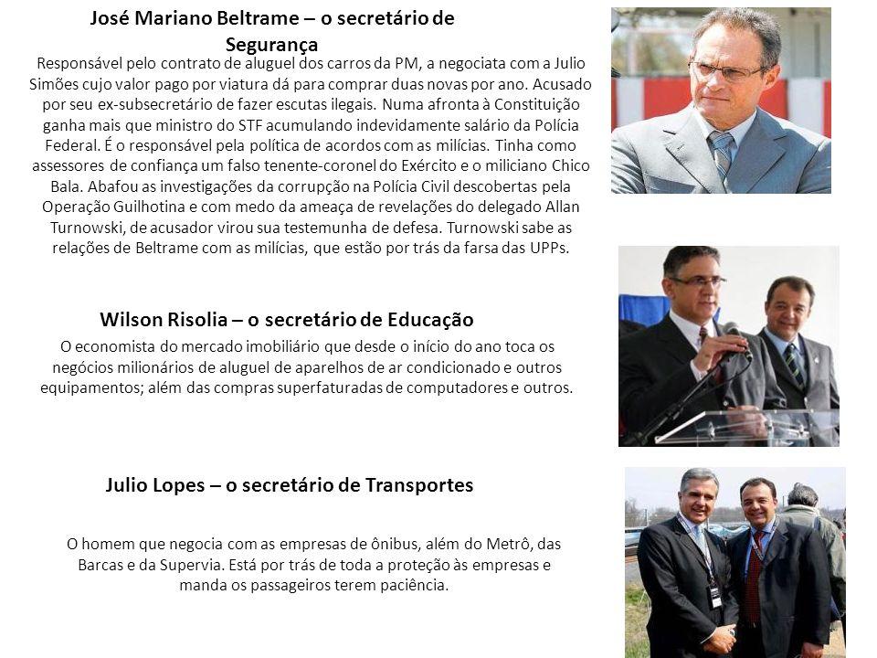 José Mariano Beltrame – o secretário de Segurança Responsável pelo contrato de aluguel dos carros da PM, a negociata com a Julio Simões cujo valor pag