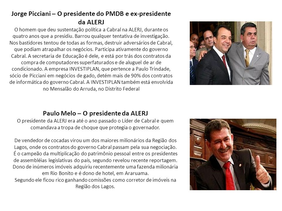 Jorge Picciani – O presidente do PMDB e ex-presidente da ALERJ O homem que deu sustentação política a Cabral na ALERJ, durante os quatro anos que a pr