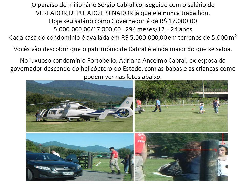 O paraíso do milionário Sérgio Cabral conseguido com o salário de VEREADOR,DEPUTADO E SENADOR já que ele nunca trabalhou. Hoje seu salário como Govern