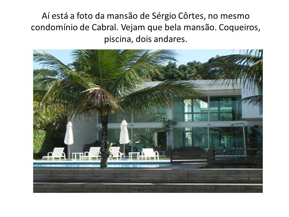 Aí está a foto da mansão de Sérgio Côrtes, no mesmo condomínio de Cabral. Vejam que bela mansão. Coqueiros, piscina, dois andares.