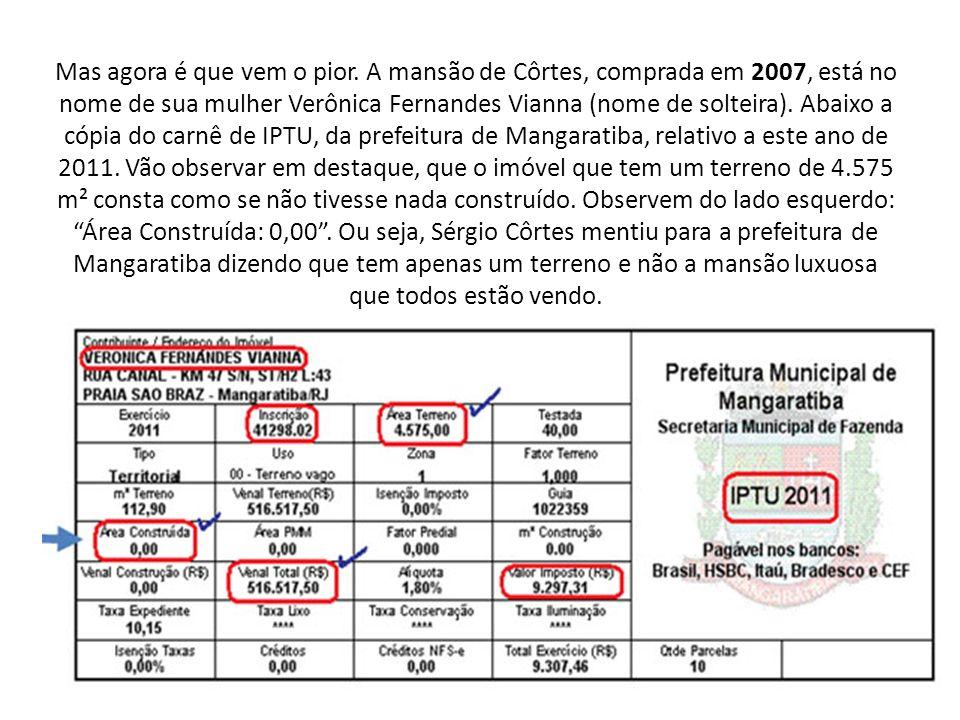Mas agora é que vem o pior. A mansão de Côrtes, comprada em 2007, está no nome de sua mulher Verônica Fernandes Vianna (nome de solteira). Abaixo a có