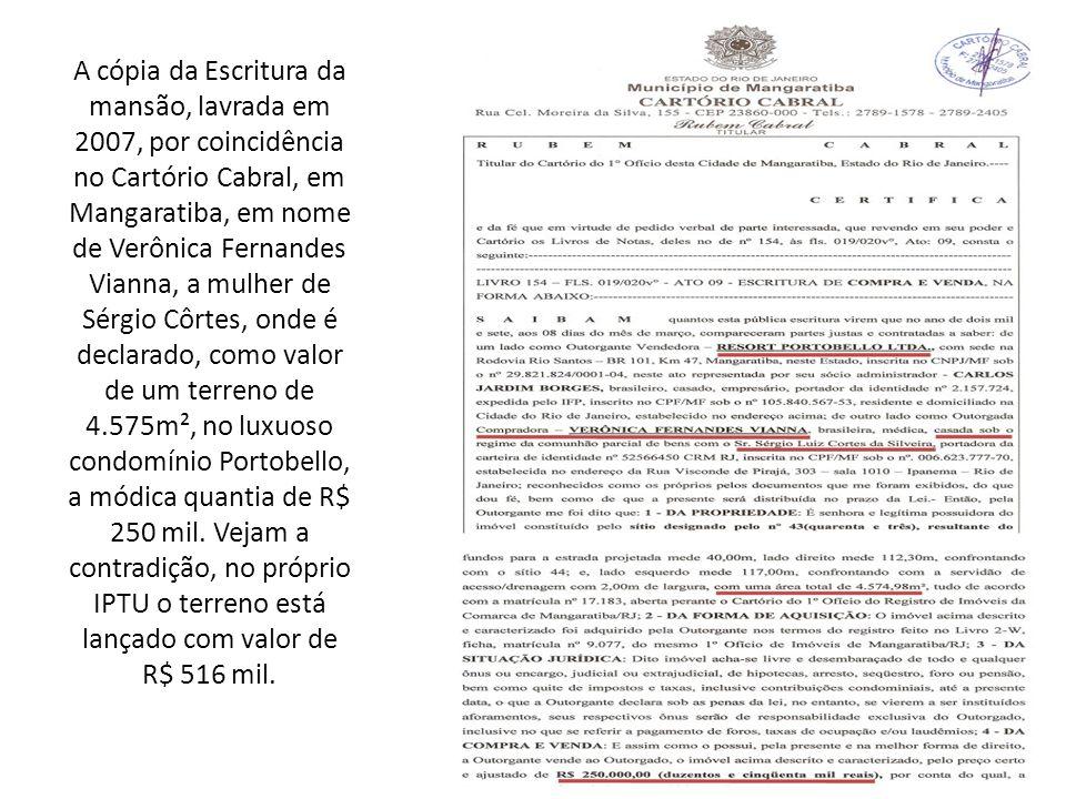 A cópia da Escritura da mansão, lavrada em 2007, por coincidência no Cartório Cabral, em Mangaratiba, em nome de Verônica Fernandes Vianna, a mulher d