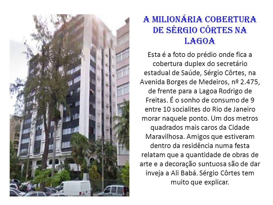 A milionária cobertura de Sérgio Côrtes na Lagoa Esta é a foto do prédio onde fica a cobertura duplex do secretário estadual de Saúde, Sérgio Côrtes,