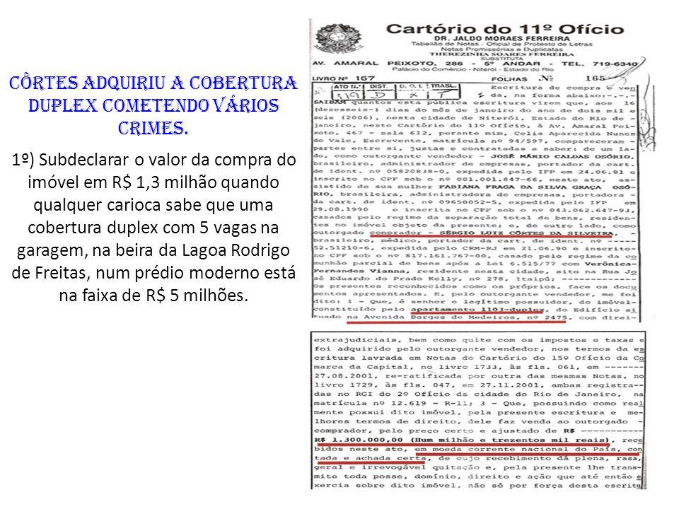 Côrtes adquiriu a cobertura duplex cometendo vários crimes. 1º) Subdeclarar o valor da compra do imóvel em R$ 1,3 milhão quando qualquer carioca sabe
