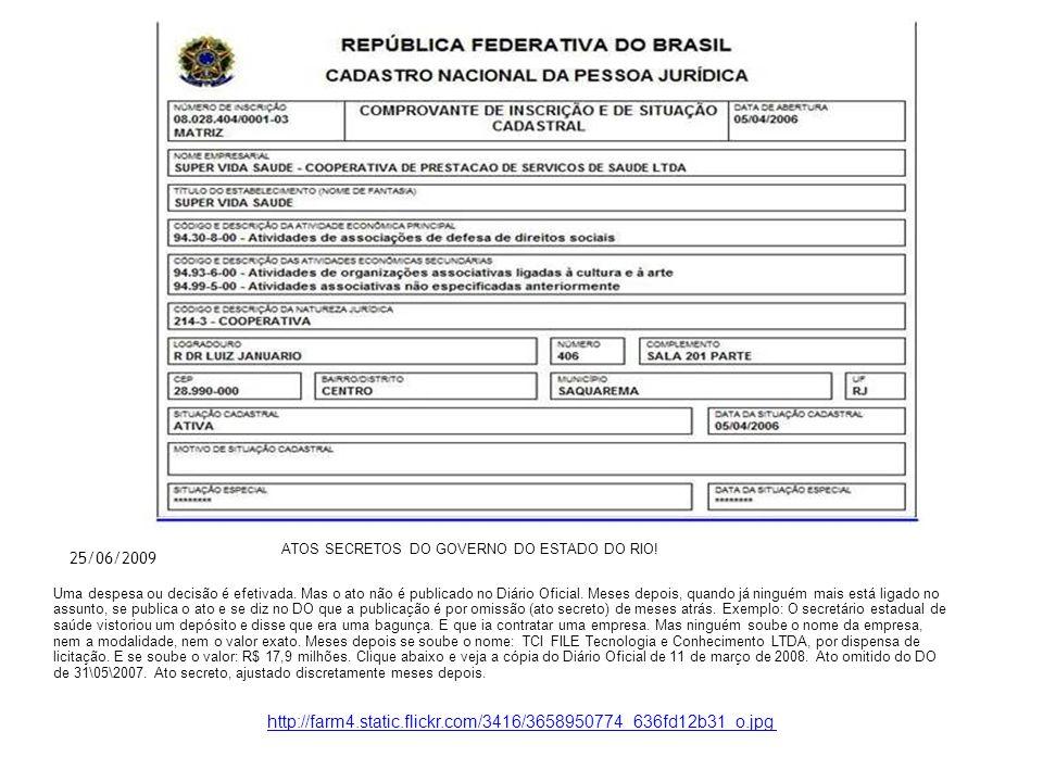 25/06/2009 ATOS SECRETOS DO GOVERNO DO ESTADO DO RIO! Uma despesa ou decisão é efetivada. Mas o ato não é publicado no Diário Oficial. Meses depois, q