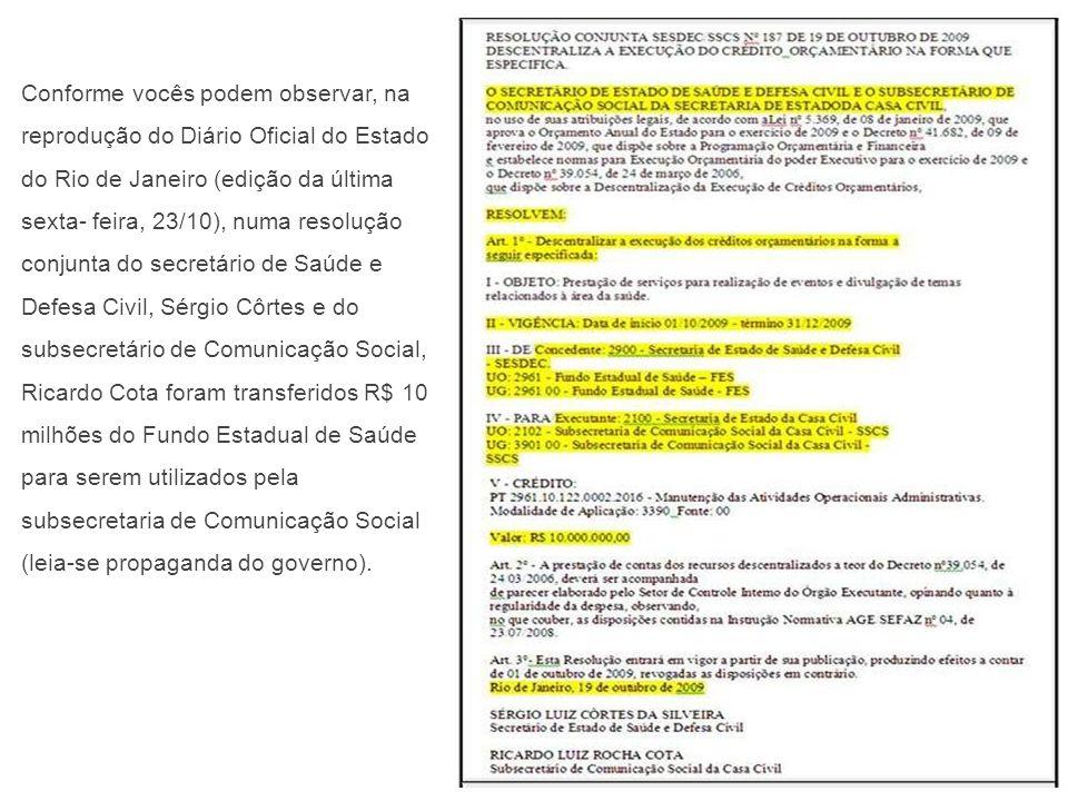 Conforme vocês podem observar, na reprodução do Diário Oficial do Estado do Rio de Janeiro (edição da última sexta- feira, 23/10), numa resolução conj
