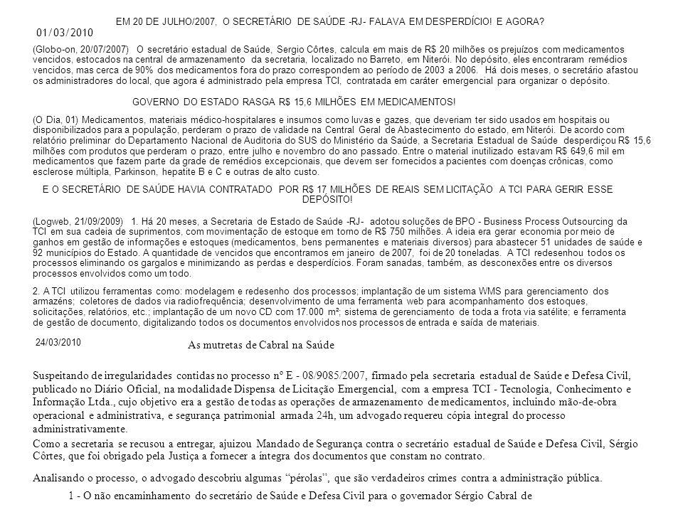 01/03/2010 EM 20 DE JULHO/2007, O SECRETÁRIO DE SAÚDE -RJ- FALAVA EM DESPERDÍCIO! E AGORA? (Globo-on, 20/07/2007) O secretário estadual de Saúde, Serg