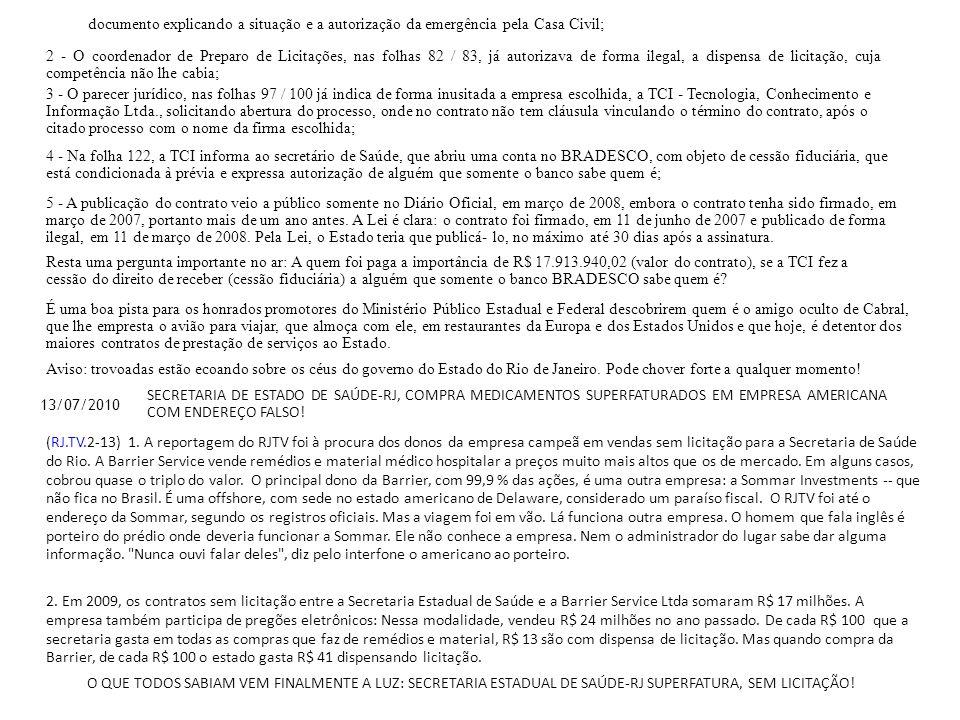 documento explicando a situação e a autorização da emergência pela Casa Civil; 2 - O coordenador de Preparo de Licitações, nas folhas 82 / 83, já auto