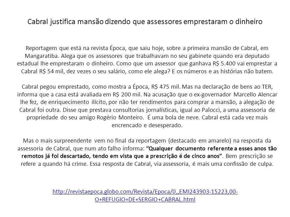 Cabral justifica mansão dizendo que assessores emprestaram o dinheiro Reportagem que está na revista Época, que saiu hoje, sobre a primeira mansão de