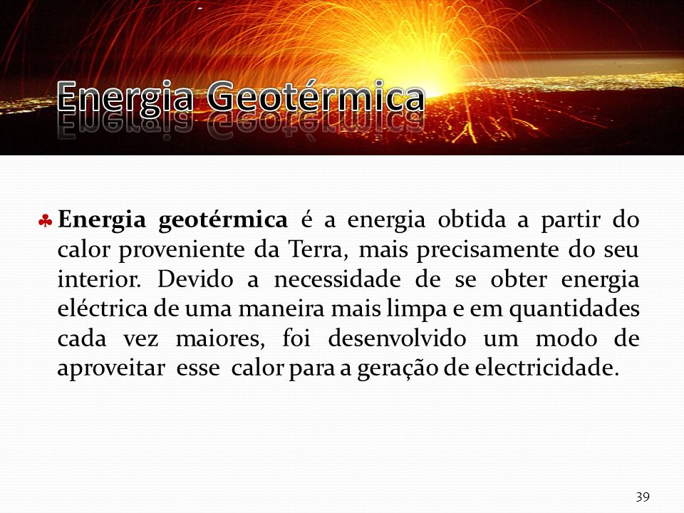 Curso Técnico de Informática e Sistemas Energia geotérmica é a energia obtida a partir do calor proveniente da Terra, mais precisamente do seu interior.