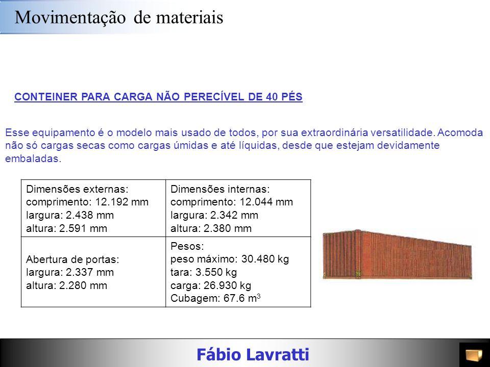 Fábio Lavratti Movimentação de materiais Esse equipamento é o modelo mais usado de todos, por sua extraordinária versatilidade. Acomoda não só cargas