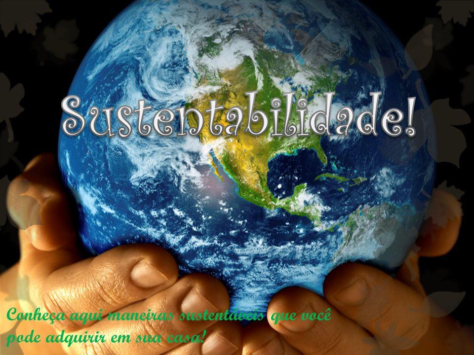 Conheça aqui maneiras sustentáveis que você pode adquirir em sua casa!