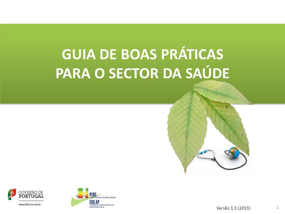 GUIA DE BOAS PRÁTICAS PARA O SECTOR DA SAÚDE GUIA DE BOAS PRÁTICAS PARA O SECTOR DA SAÚDE 1 Versão 1.3 (2013)