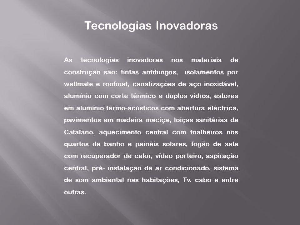 Tecnologias Inovadoras As tecnologias inovadoras nos materiais de construção são: tintas antifungos, isolamentos por wallmate e roofmat, canalizações