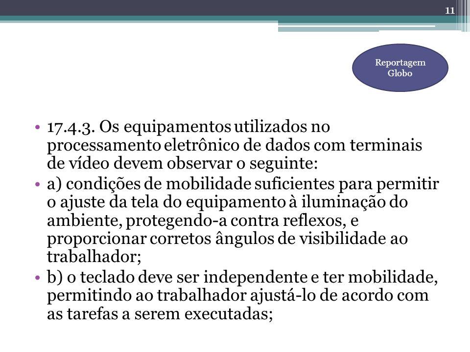 17.4.3. Os equipamentos utilizados no processamento eletrônico de dados com terminais de vídeo devem observar o seguinte: a) condições de mobilidade s