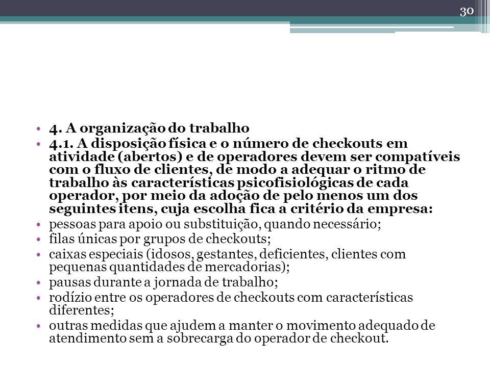 4. A organização do trabalho 4.1. A disposição física e o número de checkouts em atividade (abertos) e de operadores devem ser compatíveis com o fluxo