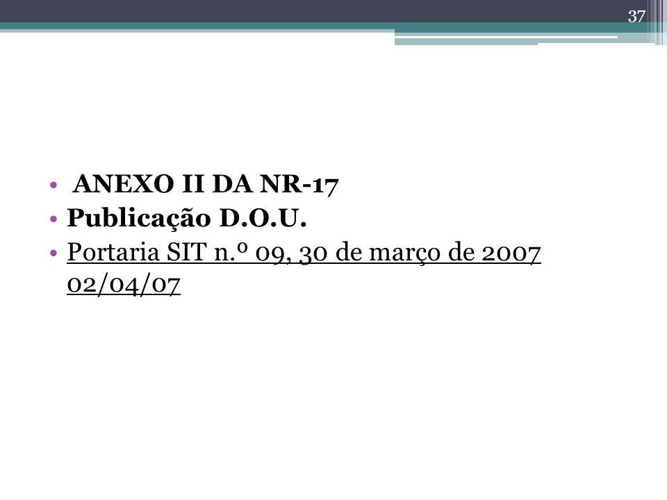 ANEXO II DA NR-17 Publicação D.O.U. Portaria SIT n.º 09, 30 de março de 2007 02/04/07 37