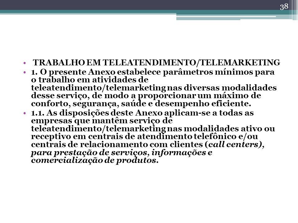 TRABALHO EM TELEATENDIMENTO/TELEMARKETING 1. O presente Anexo estabelece parâmetros mínimos para o trabalho em atividades de teleatendimento/telemarke