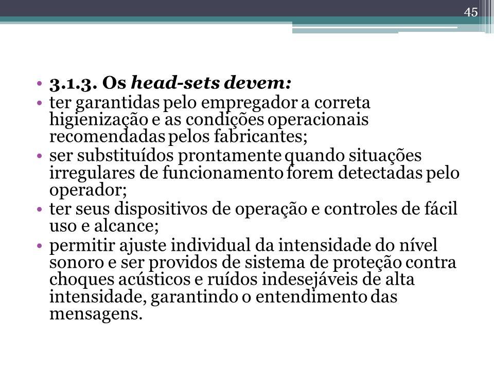 3.1.3. Os head-sets devem: ter garantidas pelo empregador a correta higienização e as condições operacionais recomendadas pelos fabricantes; ser subst