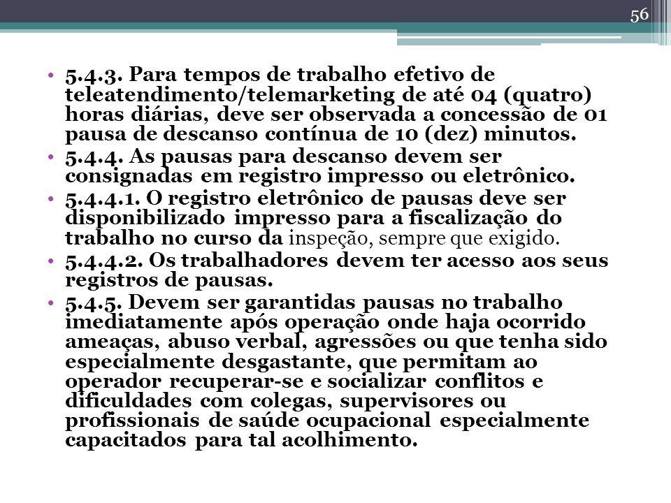 5.4.3. Para tempos de trabalho efetivo de teleatendimento/telemarketing de até 04 (quatro) horas diárias, deve ser observada a concessão de 01 pausa d