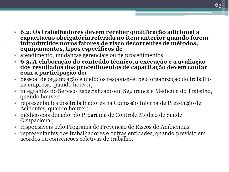 6.2. Os trabalhadores devem receber qualificação adicional à capacitação obrigatória referida no item anterior quando forem introduzidos novos fatores