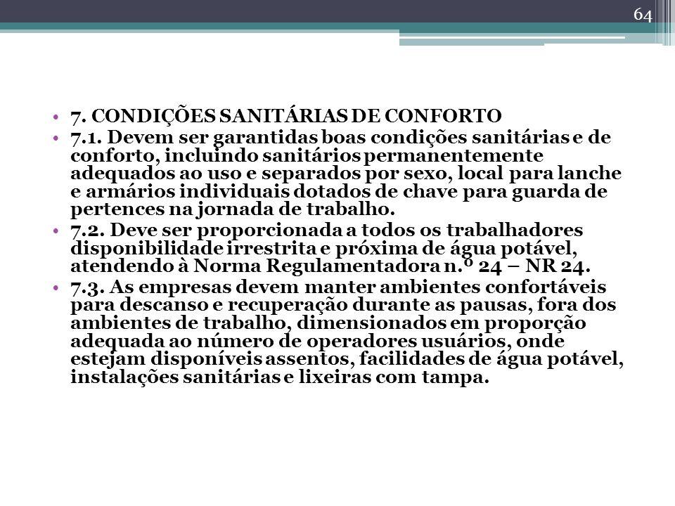 7. CONDIÇÕES SANITÁRIAS DE CONFORTO 7.1. Devem ser garantidas boas condições sanitárias e de conforto, incluindo sanitários permanentemente adequados