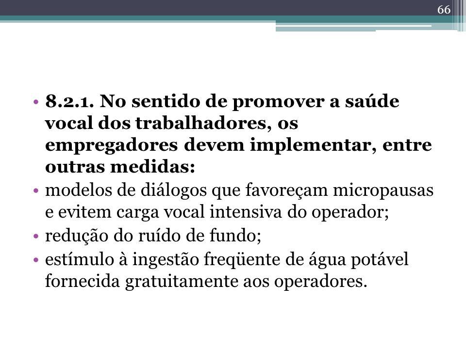 8.2.1. No sentido de promover a saúde vocal dos trabalhadores, os empregadores devem implementar, entre outras medidas: modelos de diálogos que favore