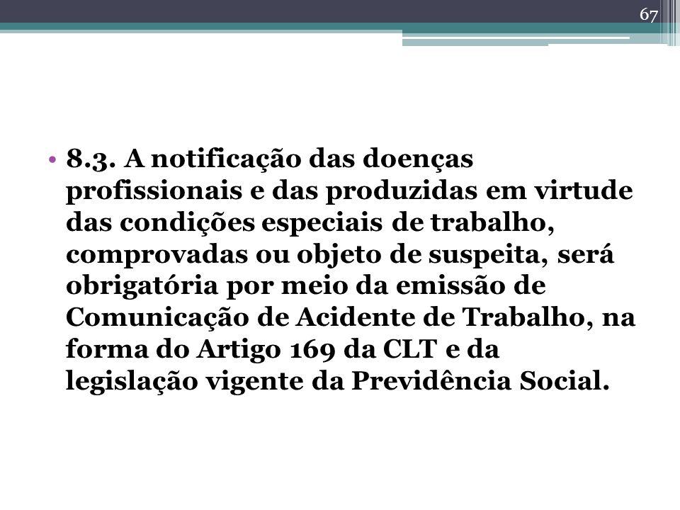 8.3. A notificação das doenças profissionais e das produzidas em virtude das condições especiais de trabalho, comprovadas ou objeto de suspeita, será