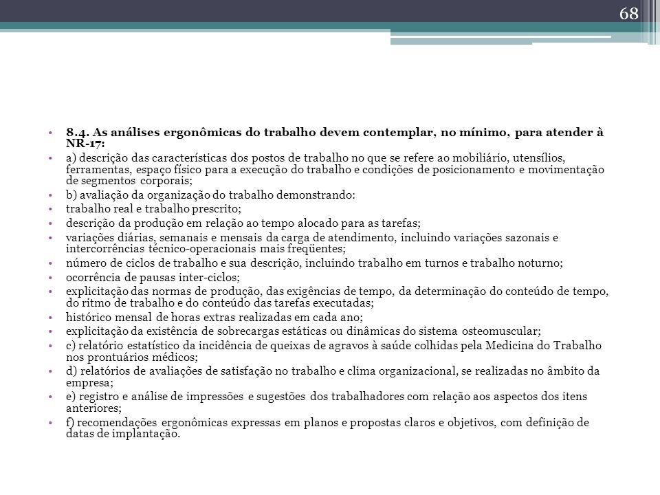 8.4. As análises ergonômicas do trabalho devem contemplar, no mínimo, para atender à NR-17: a) descrição das características dos postos de trabalho no