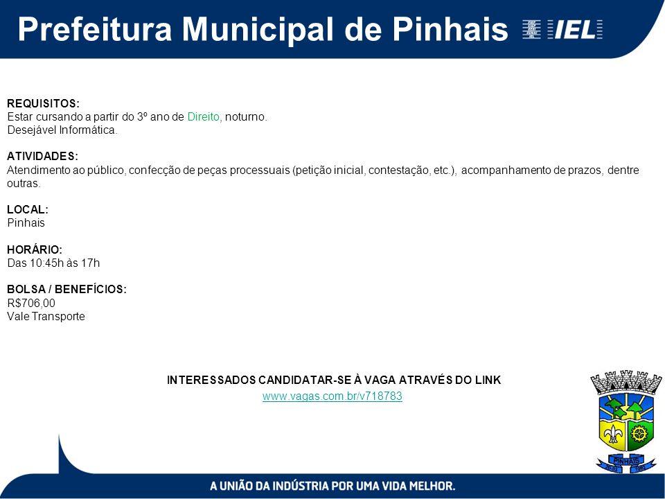 Prefeitura Municipal de Pinhais REQUISITOS: Estar cursando a partir do 3º ano de Direito, noturno. Desejável Informática. ATIVIDADES: Atendimento ao p