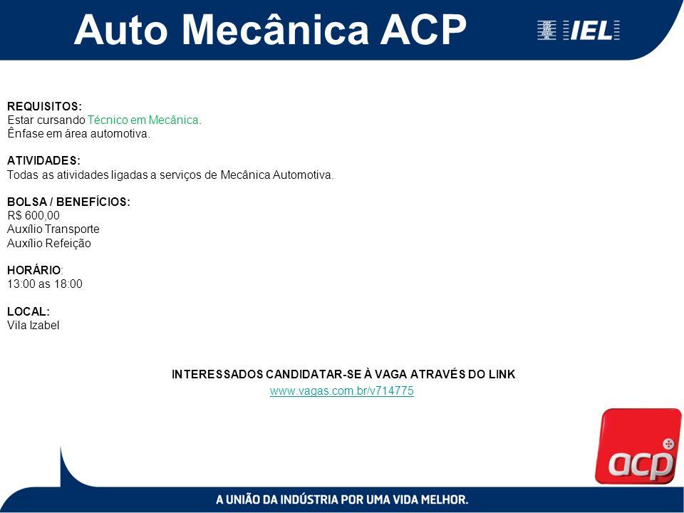 Auto Mecânica ACP REQUISITOS: Estar cursando Técnico em Mecânica. Ênfase em área automotiva. ATIVIDADES: Todas as atividades ligadas a serviços de Mec