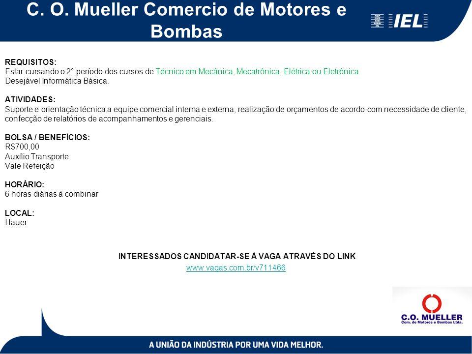 C. O. Mueller Comercio de Motores e Bombas REQUISITOS: Estar cursando o 2° período dos cursos de Técnico em Mecânica, Mecatrônica, Elétrica ou Eletrôn