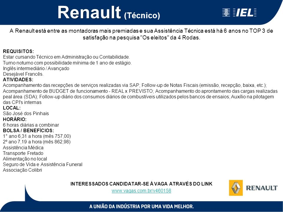 Renault Renault (Técnico) A Renault está entre as montadoras mais premiadas e sua Assistência Técnica está há 6 anos no TOP 3 de satisfação na pesquis