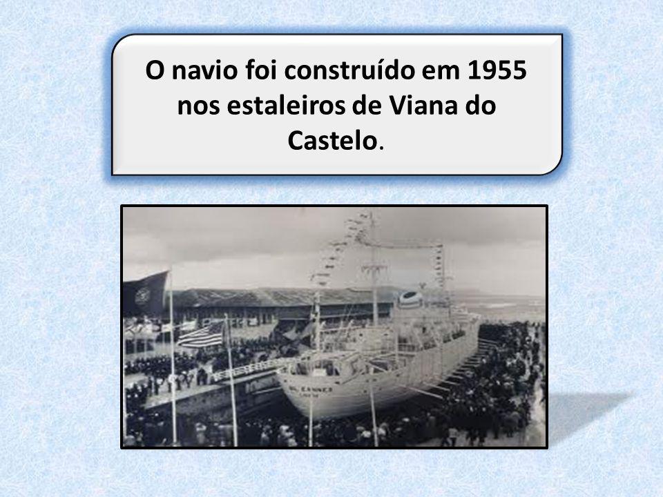 O navio foi construído em 1955 nos estaleiros de Viana do Castelo.
