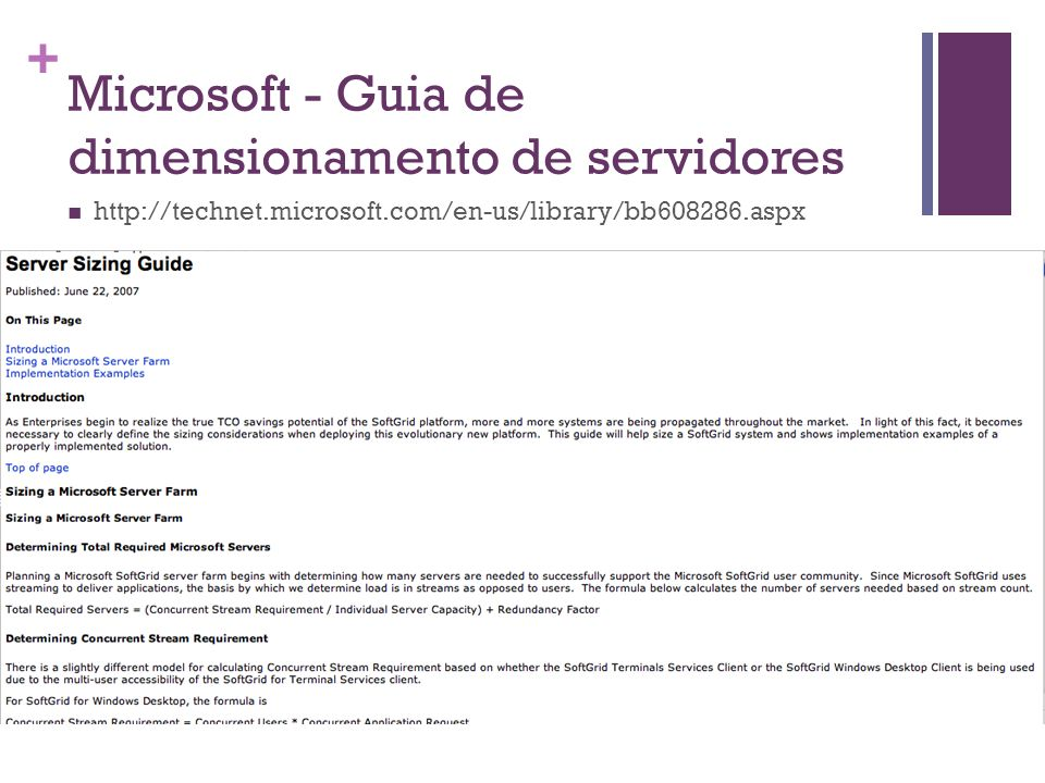 + Microsoft - Guia de dimensionamento de servidores http://technet.microsoft.com/en-us/library/bb608286.aspx