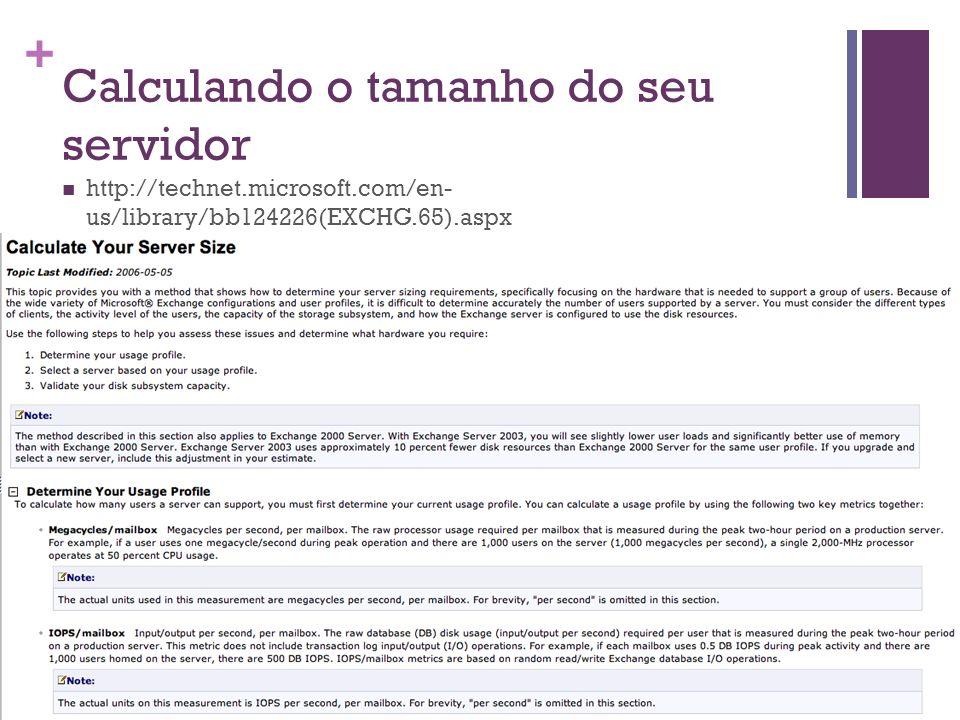 + Calculando o tamanho do seu servidor http://technet.microsoft.com/en- us/library/bb124226(EXCHG.65).aspx