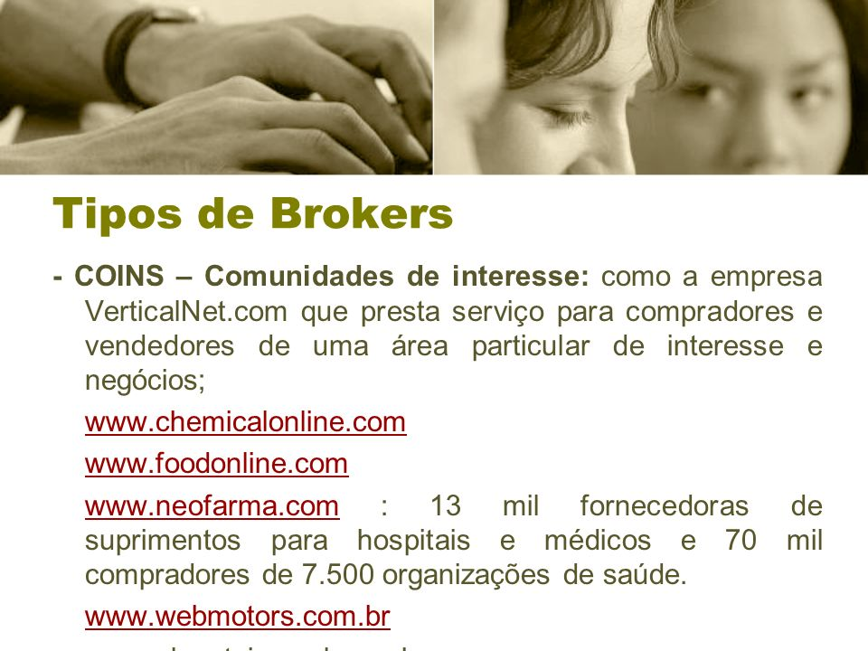 Tipos de Brokers - COINS – Comunidades de interesse: como a empresa VerticalNet.com que presta serviço para compradores e vendedores de uma área parti