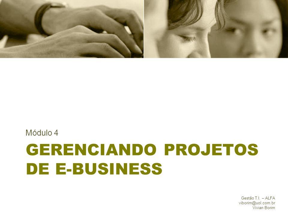 GERENCIANDO PROJETOS DE E-BUSINESS Módulo 4 Gestão T.I. – ALFA viborim@uol.com.br Vivian Borim