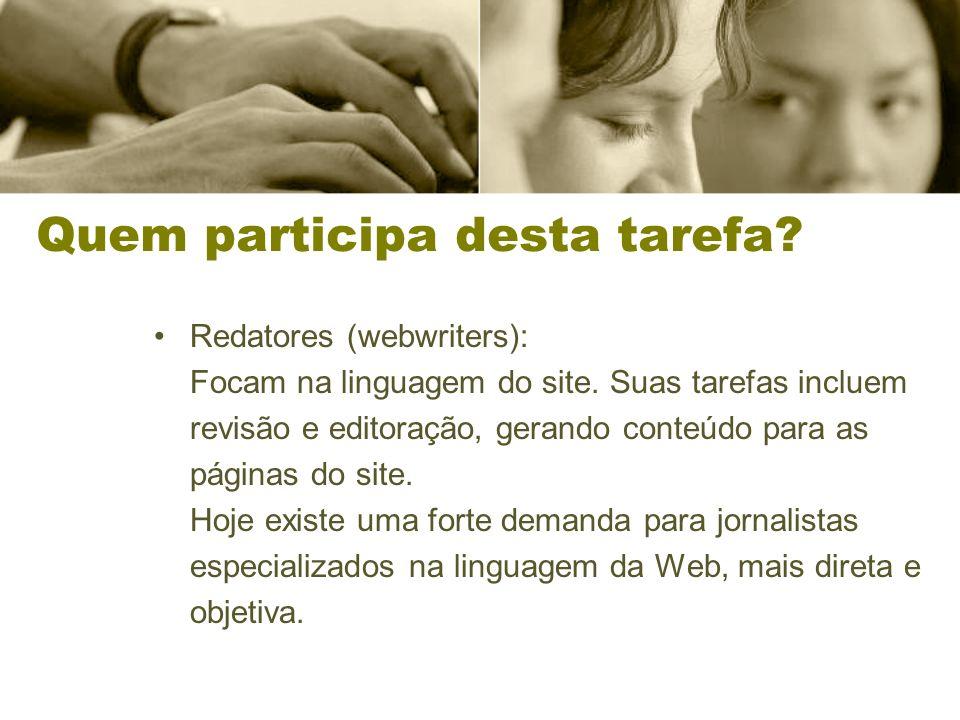 Redatores (webwriters): Focam na linguagem do site. Suas tarefas incluem revisão e editoração, gerando conteúdo para as páginas do site. Hoje existe u