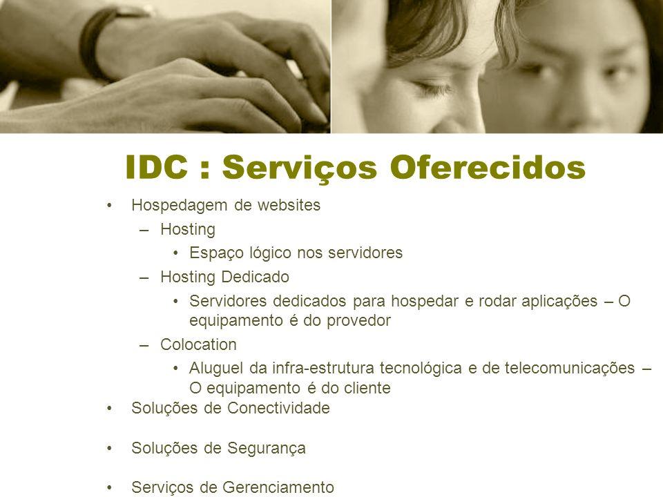 IDC : Serviços Oferecidos Hospedagem de websites –Hosting Espaço lógico nos servidores –Hosting Dedicado Servidores dedicados para hospedar e rodar ap