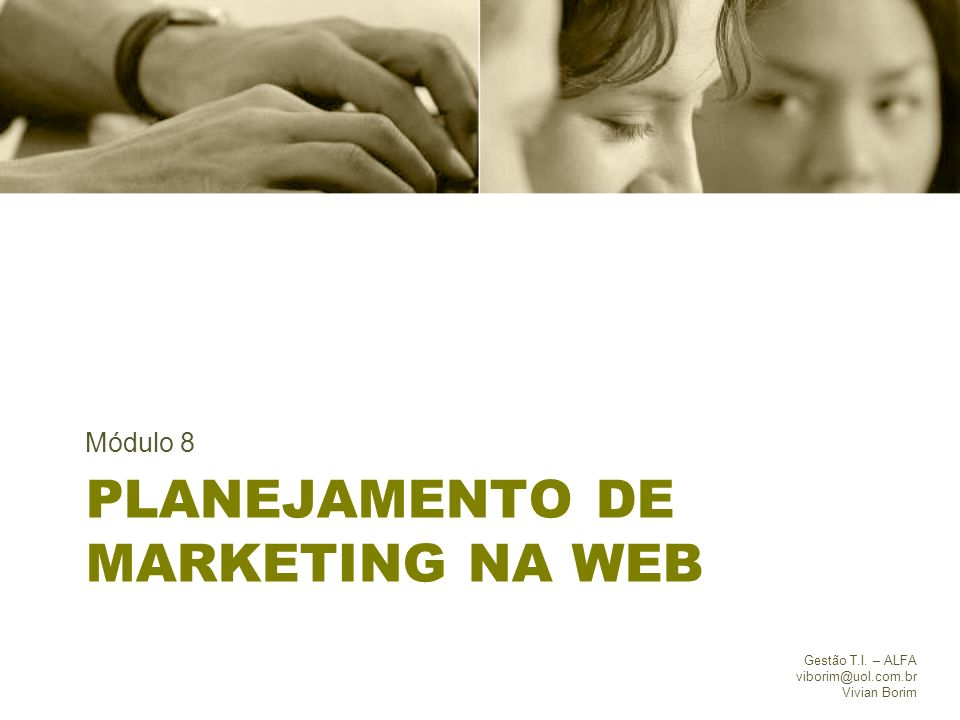 PLANEJAMENTO DE MARKETING NA WEB Módulo 8 Gestão T.I. – ALFA viborim@uol.com.br Vivian Borim