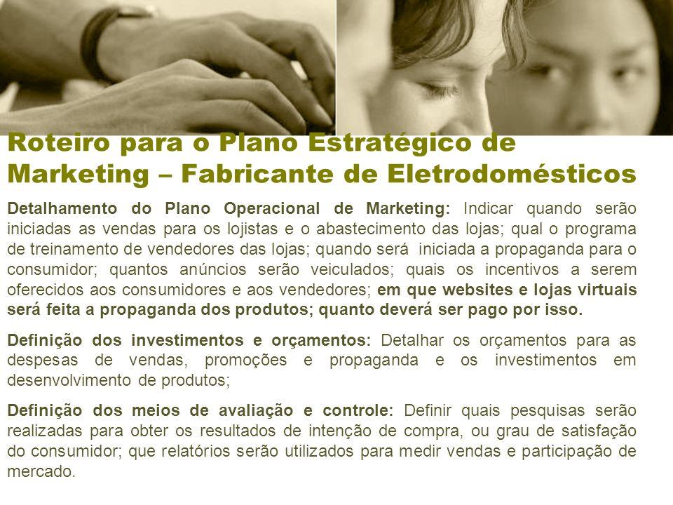 Roteiro para o Plano Estratégico de Marketing – Fabricante de Eletrodomésticos Detalhamento do Plano Operacional de Marketing: Indicar quando serão in