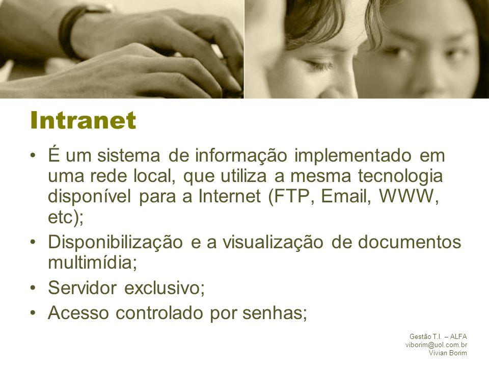 Gestão T.I. – ALFA viborim@uol.com.br Vivian Borim Intranet É um sistema de informação implementado em uma rede local, que utiliza a mesma tecnologia