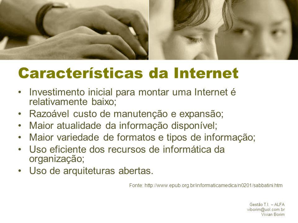 Gestão T.I. – ALFA viborim@uol.com.br Vivian Borim Características da Internet Investimento inicial para montar uma Internet é relativamente baixo; Ra
