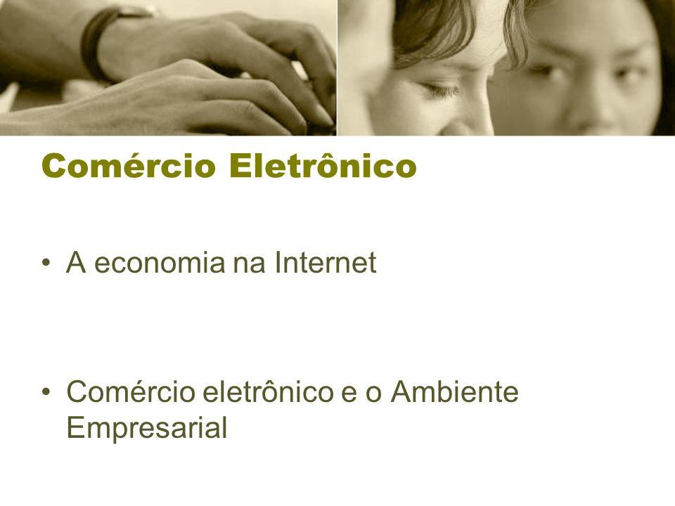 Comércio Eletrônico A economia na Internet Comércio eletrônico e o Ambiente Empresarial