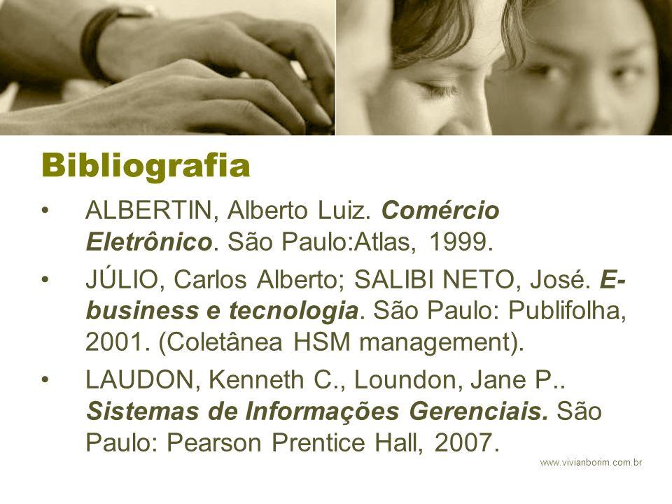 www.vivianborim.com.br Bibliografia ALBERTIN, Alberto Luiz. Comércio Eletrônico. São Paulo:Atlas, 1999. JÚLIO, Carlos Alberto; SALIBI NETO, José. E- b