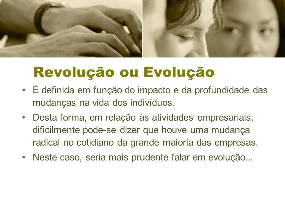 Revolução ou Evolução É definida em função do impacto e da profundidade das mudanças na vida dos indivíduos. Desta forma, em relação às atividades emp